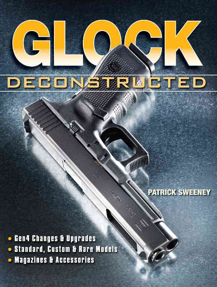Glock Deconstructed By Sweeney, Patrick